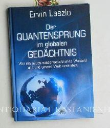 Laszlo, Ervin  Der Quantensprung im globalen Gedächtnis. Wie ein neues wissenschaftliches Weltbild,uns und unsere Welt verändert. Übersetzung aus dem Englischen Ulrike Kraemer.