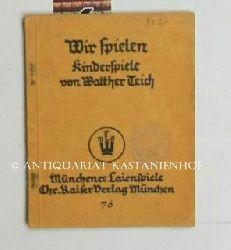 Teich, Walther  Wir spielen Kinderspiele. Gruppenspiele für Kinder. Heft 76.,Mit Zeichnungen von Mari Teich. Herausgegeben von Rudolf Mirbt.