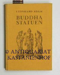 Adam, Leonhard  Buddhastatuen. Ursprung und Formen der Buddhagestalt.,Mit 1 Titelbild, 52 Photografien auf 48 Tafeln und 20 Abbildungen im Text.