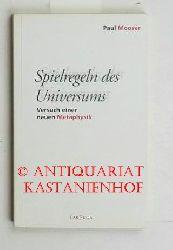 Mooser, Paul  Spielregeln des Universums. Versuch einer neuen Metaphysik.,Erste Auflage. Umschlaggestaltung Martin Schack.