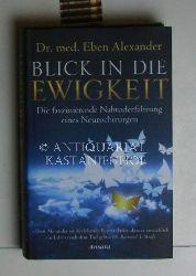 Alexander, Eben  Blick in die Ewigkeit. Die faszinierende Nahtoderfahrung eines Neurochirurgen.,Aus dem Englischen übersetzt von Juliane Molitor. Elfte Auflage.