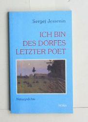 Jessenin, Sergej A.  Ich bin des Dorfes letzter Poet. 117 seiner schönsten Natur- und Dorfgedichte.,Aus dem Russischen übertragen und herausgegeben von Hermann Kähler.