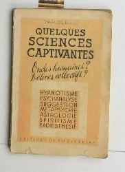 Boll, Marcel  Quelques sciences captivantes. Ondes humaines. Delires collectifs.,Hypnotisme, psychanalyse, suggestion, metapsychie, atrologie, spiritisme, radiesthesie.