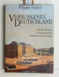 Haider, Edgard  Versunkenes Deutschland. Auf den Spuren kriegszerstörter Residenzen und Palais.