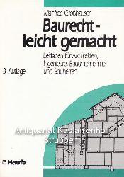 Großhauser, Manfred  Baurecht - leicht gemacht.,Leitfaden für Architekten, Ingenieure, Bauunternehmer und Bauherren.