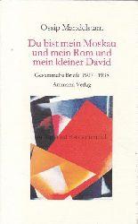 Mandelstam, Ossip  Du bist mein Moskau und mein Rom und mein kleiner David.,Gesammelte Briefe 1907 - 1938.