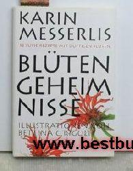 Messerli, Karin  Blüten-Geheimnisse,52 süsse Rezepte mit duftigen Blüten