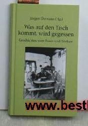Ehrmann, Jürgen [Hrsg.]  Was auf den Tisch kommt, wird gegessen,Geschichten vom Essen und Trinken