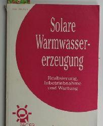 Blum, Bernhard  Solare Warmwassererzeugung,Realisierung, Inbetriebnahme und Wartung
