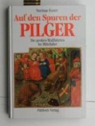 Foster, Norman  Auf den Spuren der Pilger,Die großen Wallfahrten im Mittelalter