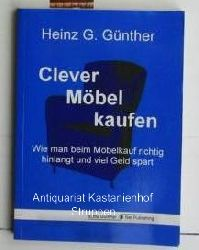 Günther, Heinz G.  Clever Möbel kaufen,Wie man beim Möbelkauf richtig hinlangt und viel Geld spart