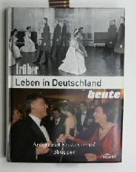 Caspers, Markus  Leben in Deutschland - früher und heute,Alltag. Arbeit und Privates in Fotos und Texten gegenübergestellt