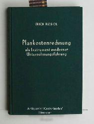 Kosiol, Erich  Plankostenrechnung als Instrument moderner Unternehmungsführung,Erhebungen und Studien zur grundsätzlichen Problematik