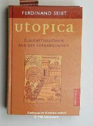 Seibt, Ferdinand  Utopica,Zukunftsvisionen aus der Vergangenheit