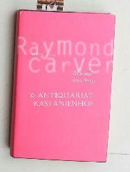Carver, Raymond  Erste und letzte Storys,Erzählungen