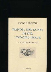 Haskell, Francis  Wandel der Kunst in Stil und Geschmack,Ausgewählte Schriften; [Autorisierte Übersetzung aus dem Englischen von Gerhard Ammelburger]