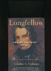 Calhoun, Charles C.  Longfellow,A Rediscovered Life