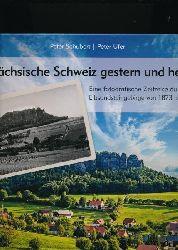 Schubert, Peter; Ufer, Peter  Sächsische Schweiz gestern und heute,Eine fotografische Zeitreise durch das Elbsandsteingebirge von 1873 bis 2013