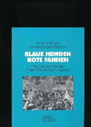 Mählert, Ulrich; Stephan, Gerd-Rüdiger  Blaue Hemden - Rote Fahnen,Die Geschichte der Freien Deutschen Jugend