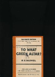 Maxwell, W. B.  To What Green Altar?