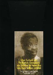 Douglass, Frederick  Das Leben des Frederick Douglass als Sklave in Amerika von ihm selbst erzählt,Aus dem amerikanischen Englisch und mit einem Nachwort von Dietlinde Haug