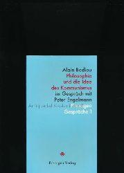 Badiou, Alain  Philosophie und die Idee des Kommunismus,Im Gespräch mit Peter Engelmann; Aus dem Französischen von Erwin Steinbach