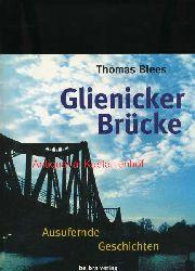 Blees, Thomas  Glienicker Brücke,Ausufernde Geschichten