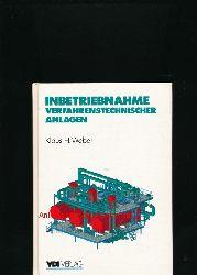 Weber, Klaus H.  Inbetriebnahme verfahrenstechnischer Anlagen,Vorbereitung und Durchführung