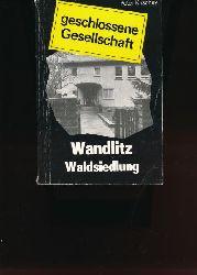 Kirschey, Peter  Wandlitz Waldsiedlung - die geschlossene Gesellschaft,Versuch einer Reportage, Gespräche, Dokumente