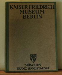 Oskar Fischel  Die Meisterwerke des Kaiser Friedrich-Museums zu Berlin.,Mit 259 Abbildungen nach Aufnahmen von den Original-Gemälden. Erste Ausgabe