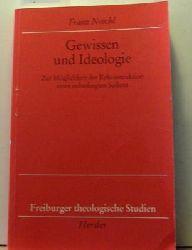 Noichl, Franz  Gewissen und Ideologie.,Zur Möglichkeit der Rekonstruktion eines unbedingten Sollens.