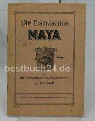 Die Eismaschine MAYA und die Bereitung von Gefrorenem im Haushalt;,mit Zubereitungsvorschriften;