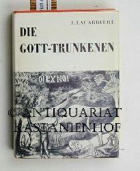 Lacarrière, Jacques  Die  Gott-Trunkenen,Deutsch von Siglinde Summerer und Gerda Kurz, 42 Abbildungen, 4 Karten, deutsche Erstausgabe