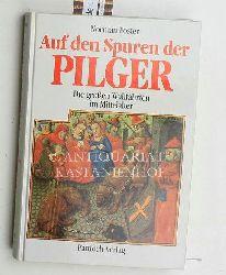 Foster, Norman  Auf den Spuren der Pilger,die grossen Wallfahrten im Mittelalter, Ins Deutsche übersetzt von Sibylle Nabel-Foster, Lizenzausgabe