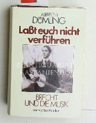 Dümling, Albrecht  Lasst euch nicht verführen,Brecht und die Musik