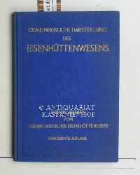 Gemeinfassliche Darstellung des Eisenhüttenwesens,Herausgegeben vom Verein Deutscher Eisenhüttenleute, mit zahlreichen Abbildungen, 15. Auflage