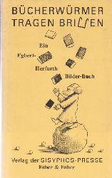 Herfurth, Egbert  Bücherwürmer tragen Brillen,ein Egbert-Herfurth-Bilder-Buch mit kauzigen Texten rund ums Buch und artverwandte Phänomene, 999 numerierte Exemplare, hier Nummer 185
