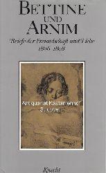 Arnim, Bettina von ; Arnim, Achim von  Bettine und Arnim. Briefe der Freundschaft und Liebe.,Band 1, 1806-1808.
