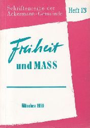 Diverse  Freiheit und Mass. Neunte 9. Jahrestagung der Ackermann-Gemeinde in Eichstätt.,Schriftenreihe der Ackermann-Gemeinde, Heft 13.