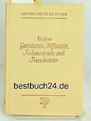 Bickel, Walter  Garnituren, Hilfsmittel, Fachausdrücke, Fremdwörter. ,Biographische, geographische und historische Notizen zu den in der Kochkuns
