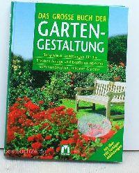 Das  grosse Buch der Gartengestaltung,Beispiele & Anleitungen für die kreative Anlage und Bepflanzung eines stimmungsvollen, schönen Gartens