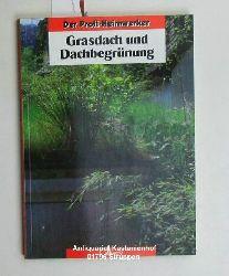 Grützmacher, Bernd  Grasdach und Dachbegrünung,Planung, Aufbau, Eigenleistung für moderne Grasdächer /