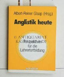 Glaap, Albert-Reiner [Hrsg.]  Anglistik heute,Perspektiven für die Lehrerfortbildung