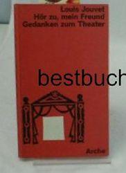 Jouvet, Louis  Hör zu, mein Freund. Meine Gedanken zum Theater. ,Meine Gedanken zum Theater. Berechtigte Übertragung aus dem Französischen von Ursula von Wiese. (=Die Kleinen Bücher der Arche, 464/465).