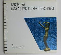Arrioöa, Andreu (Red.)  Barcelona. Espais I Escultures (1982-1986). Catálogo de la exposición