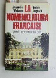 Wickham, Alexandre; Coignard, Sophie  La Nomenklatura Francaise. Pouvoirs privilèges des élites.