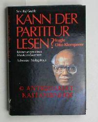 """Grubb, Suvi Raj  """"Kann der Partitur lesen?"""" fragte Otto Klemperer,Erinnerungen eines Musikproduzenten. [Deutsch von Wolfram Ströle]"""