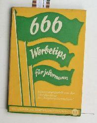 """666 Werbetips für jedermann,Ein Stelldichein guter Ideen aus 3 Jahrgängen des """"Kurzberichterstatters"""" ; Zusammengestellt von der Schriftleitung des """"Kurzberichterstatters"""""""