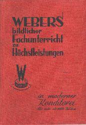 """""""Erich Weber""""  """"Webers bildlicher Fachunterricht zu Höchstleistungen in moderner Konditorei   Mit mehr als 1000 Bildern  Eine Hochschule für den Konditor"""""""