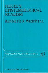 Hegel, Georg Wilhelm Friedrich - Westphal, Kenneth R.  Hegel's Epistemological Realism - A Study of the Aim and Method of Hegel's Phenomenology of Spirit. = Philosophical Studies Series, vol. 43.